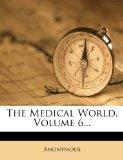 The Medical World, Volume 6...