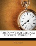 The Iowa State Medical Reporter, Volume 3...