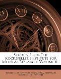 Studies From The Rockefeller Institute For Medical Research, Volume 6...