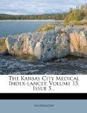 The Kansas City Medical Index-lancet, Volume 13, Issue 5...
