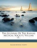 The Journal Of The Kansas Medical Society, Volume 13...