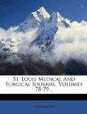 St. Louis Medical And Surgical Journal, Volumes 78-79...