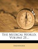 The Medical World, Volume 21...