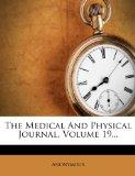 The Medical And Physical Journal, Volume 19...
