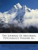 The Journal Of Abnormal Psychology, Volume 16...