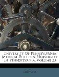 University Of Pennsylvania Medical Bulletin. University Of Pennsylvania, Volume 23