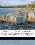 United States From The Discovery Of The North American Continent Up To The Present Time, Vol...