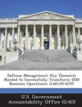 Defense Management : Key Elements Needed to Successfully Transform Dod Business Operations