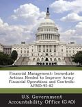 Financial Management : Immediate Actions Needed to Improve Army Financial Operations and Con...