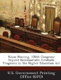 House Hearing, 108th Congress: Beyond Baccalaureate: Graduate Programs in the Higher Educati...