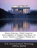House Hearing, 108th Congress: Affordability in Higher Education: We Know There's a Problem:...