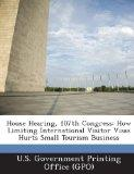 House Hearing, 107th Congress: How Limiting International Visitor Visas Hurts Small Tourism ...