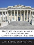 Ed472 678 - Internet Access in U.S. Public Schools and Classrooms: 1994-2001 E.D. Tabs