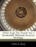 After Iraq: The Search for a Sustainable National Security Strategy
