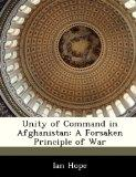 Unity of Command in Afghanistan: A Forsaken Principle of War