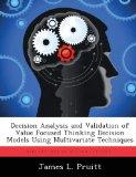 Decision Analysis and Validation of Value Focused Thinking Decision Models Using Multivariat...