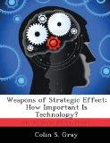 Weapons of Strategic Effect: How Important Is Technology?