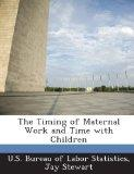 The Timing of Maternal Work and Time with Children