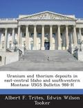 Uranium and Thorium Deposits in East-Central Idaho and Southwestern Montana : Usgs Bulletin ...