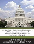 Government Operations : Management of the Licensing of Users of Radioactive Materials Should...