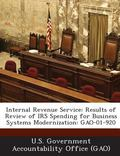 Internal Revenue Service : Results of Review of Irs Spending for Business Systems Modernization