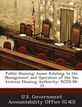 Public Housing : Issues Relating to the Management and Operation of the San Antonio Housing ...