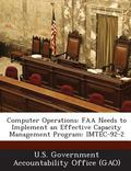 Computer Operations : Faa Needs to Implement an Effective Capacity Management Program