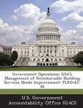 Government Operations : Gsa's Management of Reimbursable Building Services Needs Improvement
