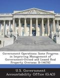 Government Operations : Some Progress in Improving Management of Government-Owned and Leased...