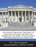 Government Operations : Case Study of Department of Labor and Office of Management and Budge...