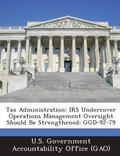 Tax Administration : Irs Undercover Operations Management Oversight Should Be Strengthened