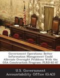 Government Operations : Better Information Management Could Alleviate Oversight Problems wit...