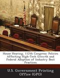 House Hearing, 112th Congress : Policies Affecting High-Tech Growth and Federal Adoption of ...