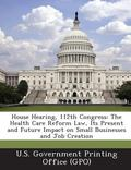 House Hearing, 112th Congress : The Health Care Reform Law, Its Present and Future Impact on...