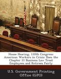 House Hearing, 110th Congress: American Workers in Crisis: Does the Chapter 11 Business Law ...