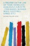 A Treatise on the Law of Trade-Marks and Analogous Subjects: (Firm Names, Business Signs, Go...
