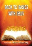 Back To Basics With Jesus: His Teachings