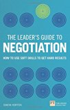 The Leader's Guide to Negotiation: How to Use Soft Skills to Get Hard Results (Financial Tim...