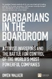 Barbarians in the Boardroom: Activist Investors and the battle for control of the world's mo...