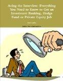 Acing the interview: everything you need to know to get an investment banking, hedge fund or...