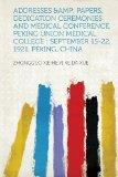 Addresses & Papers, Dedication Ceremonies and Medical Conference, Peking Union Medical Colle...