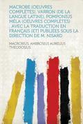 MacRobe , Varron , Pomponius M�la; Avec la Traduction en Fran�ais [et] Publi�es Sous la D