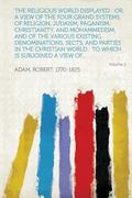 Religious World Displayed : Or, a View of the Four Grand Systems of Religion, Judaism, Pagan...