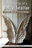 True Stories of a Medical Intuitive: A No-rules Approach to Psychic Readings