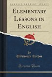 Elementary Lessons in English (Classic Reprint)