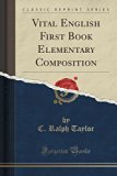 Vital English First Book Elementary Composition (Classic Reprint)