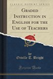 Graded Instruction in English for the Use of Teachers (Classic Reprint)