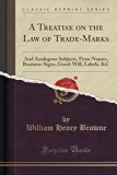 A Treatise on the Law of Trade-Marks: And Analogous Subjects, Firm-Names, Business-Signs, Go...