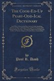The Cook-Ed-Up Peary-Odd-Ical Dictionary: And Who's Hoot in the Best Arctic Circles Includin...