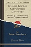 English-Japanese Conversation Dictionary: Preceded by a Few Elementary Notions of Japanese G...